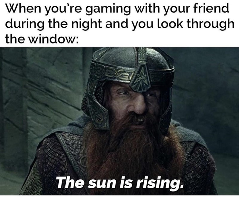 Facial hair - When you're gaming with your friend during the night and you look through the window: The sun is rising.