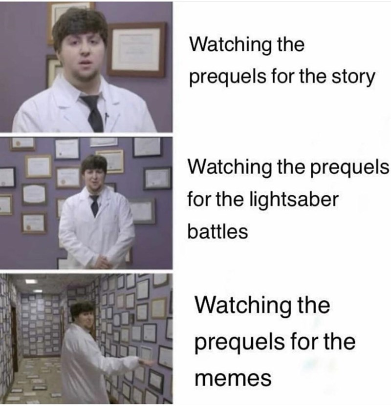 Text - Watching the prequels for the story Watching the prequels for the lightsaber battles Watching the prequels for the memes