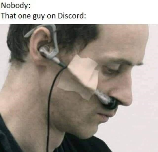 Face - Nobody: That one guy on Discord: