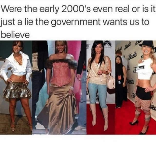 Clothing - Were the early 2000's even real or is it just a lie the government wants us to believe Besh Bash Sash