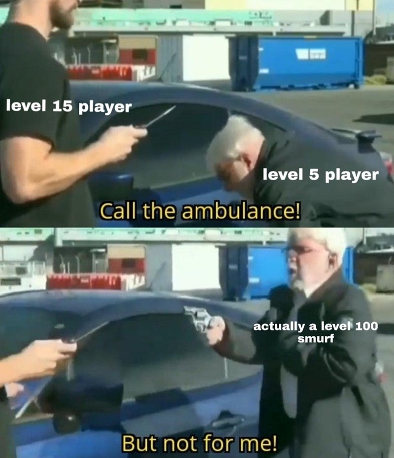 Vehicle door - level 15 player level 5 player Call the ambulance! actually a level 100 smurf But not for me!