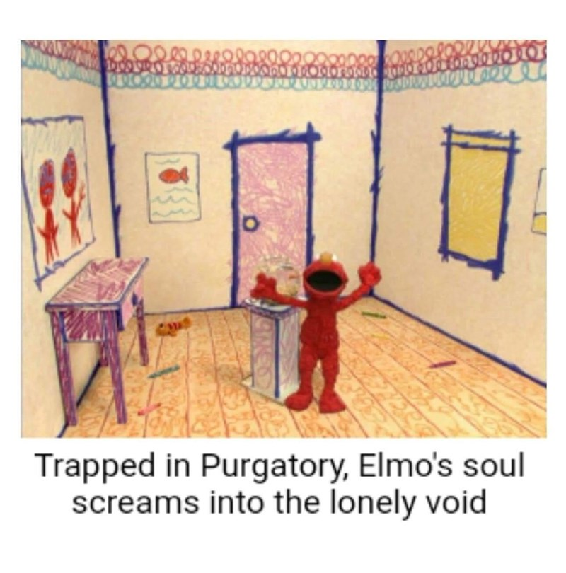Text - Trapped in Purgatory, Elmo's soul screams into the lonely void