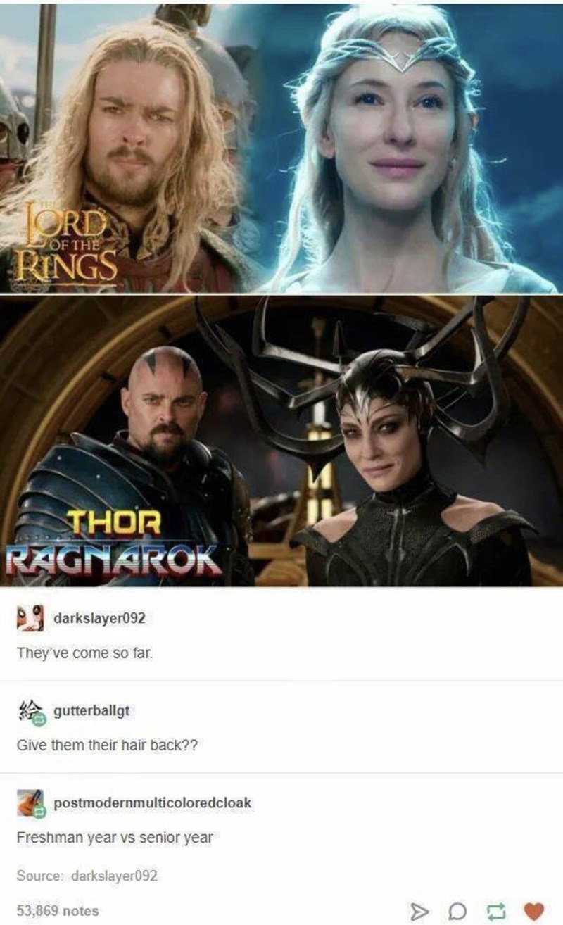 Movie - ORD RINGS THE OF THE THOR RAGNAROK darkslayer092 They've come so far. gutterballgt Give them their hair back?? postmodernmulticoloredcloak Freshman year vs senior year Source: darkslayer092 53,869 notes