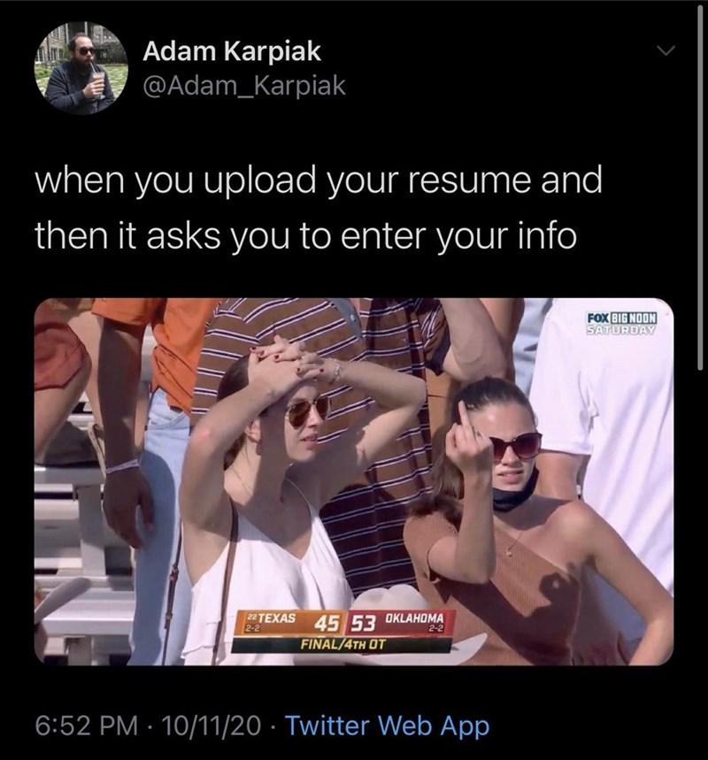 Photo caption - Adam Karpiak @Adam_Karpiak when you upload your resume and then it asks you to enter your info FOX BIG NOON SATURDAY 45 53 OKLAHOMA FINAL/4TH OT 22 TEXAS 2-2 2-2 6:52 PM · 10/11/20 · Twitter Web App