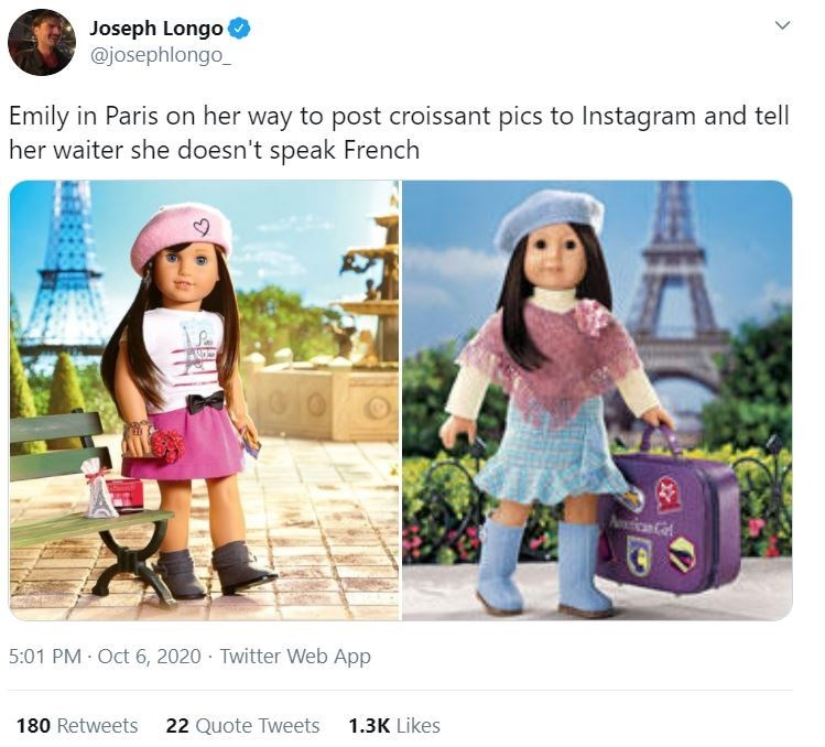 Clothing - Joseph Longo @josephlongo_ Emily in Paris on her way to post croissant pics to Instagram and tell her waiter she doesn't speak French Anican Cel 5:01 PM · Oct 6, 2020 · Twitter Web App 180 Retweets 22 Quote Tweets 1.3K Likes