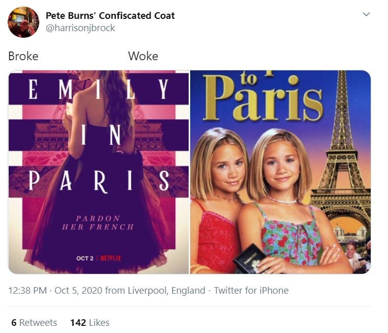 Text - Pete Burns' Confiscated Coat @harrisonjbrock Broke Woke Päris E M1 1Y to I N PARIS PARDON HER FRENCH ост 2 NETFLIX PAPORT 12:38 PM · Oct 5, 2020 from Liverpool, England Twitter for iPhone 6 Retweets 142 Likes >