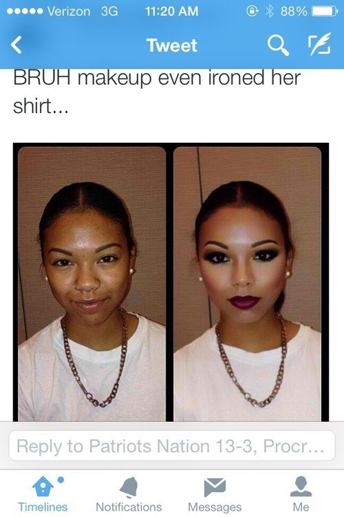 Face - 00000 Verizon 3G 11:20 AM 88% Tweet BRUH makeup even ironed her shirt... Reply to Patriots Nation 13-3, Procr... Timelines Notifications Messages Me