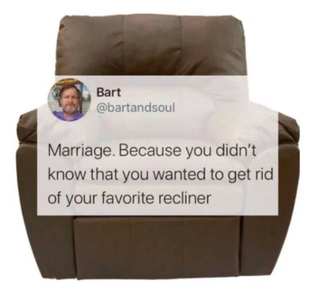 Furniture - Bart @bartandsoul Marriage. Because you didn't know that you wanted to get rid of your favorite recliner