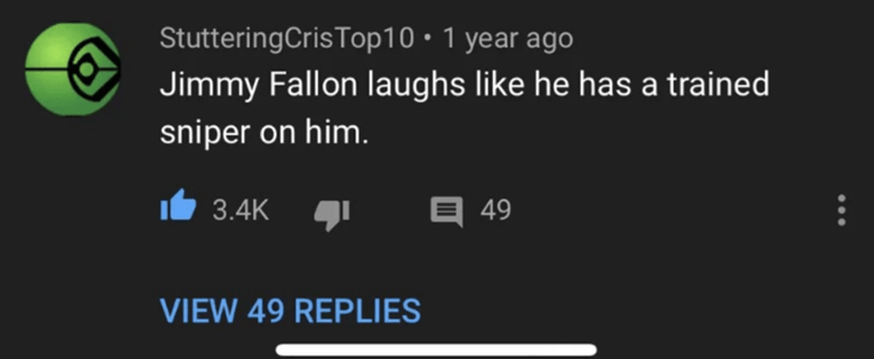Text - StutteringCrisTop10 • 1 year ago Jimmy Fallon laughs like he has a trained sniper on him. 3.4K 49 VIEW 49 REPLIES