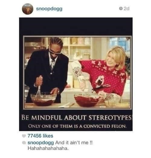 Text - T snoopdogg 2d BE MINDFUL ABOUT STEREOTYPES ONLY ONE OF THEM IS A CONVICTED FELON. 77456 likes snoopdogg And it ain't me ! Hahahahahahaha.