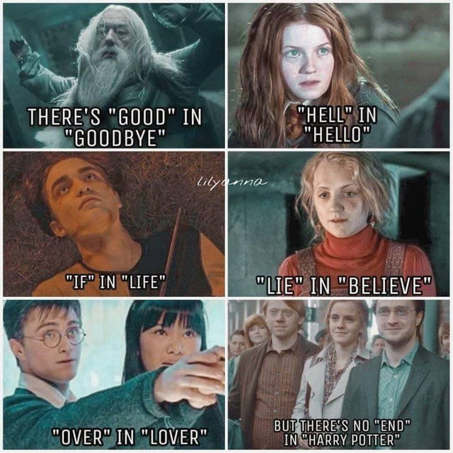 """Face - THERE'S """"GOOD"""" IN """"GOODBYE"""" """"HELL"""" IN """"HELLO"""" """"IF"""" IN """"LIFE"""" """"LIE"""" IN """"BELIEVE"""" """"OVER"""" IN """"LOVER"""" BUT THERE'S NO """"END"""" IN """"HARRY POTTER"""""""