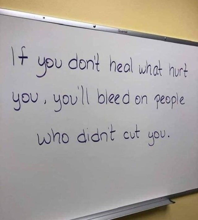 Text - Querter If you dont heal what hurt you, you ll bleed on people who didnt cut you.
