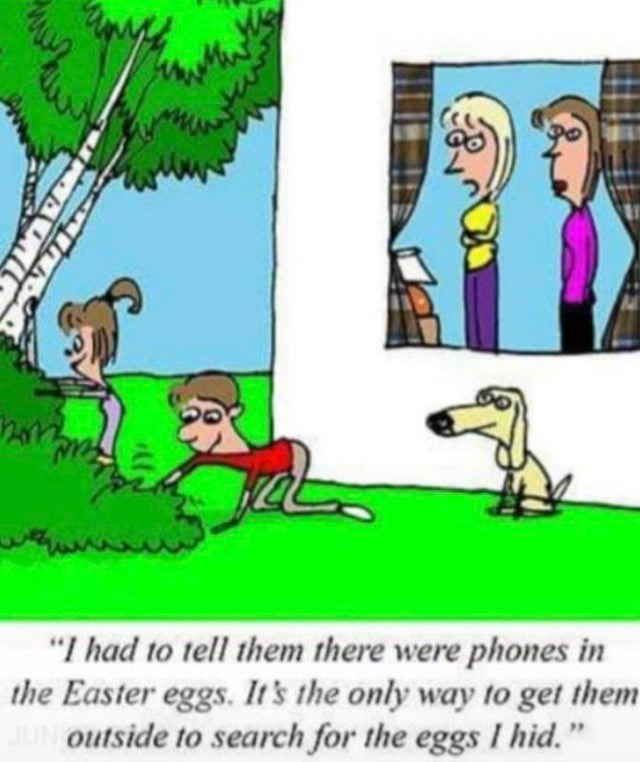 """Cartoon - """"I had to tell them there were phones in the Easter eggs. It's the only way to get them JUN outside to search for the eggs I hid."""""""