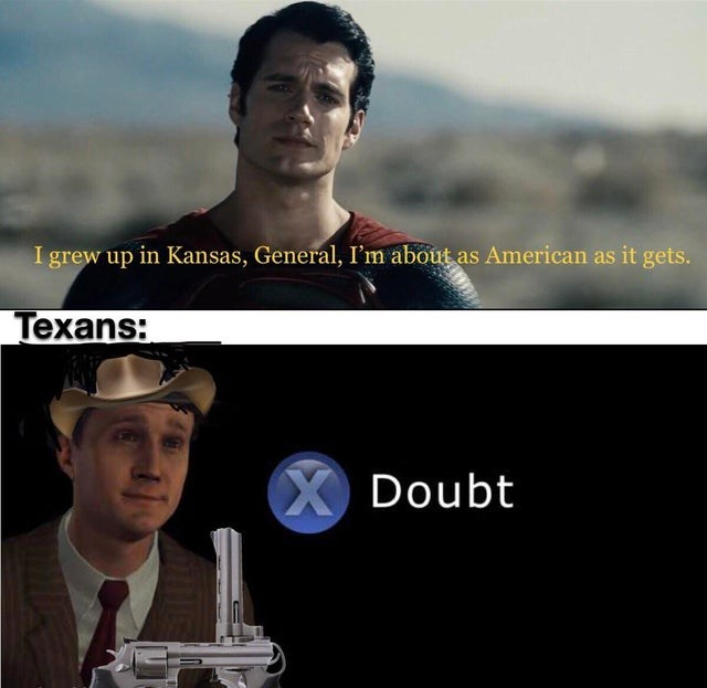 Sky - I grew up in Kansas, General, I'm about as American as it gets. Texans: X Doubt