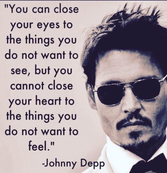 """Text - Eyewear - """"You can close your eyes to the things you do not want to see, but you cannot close your heart to the things you do not want to feel."""" I3D -Johnny Depp"""
