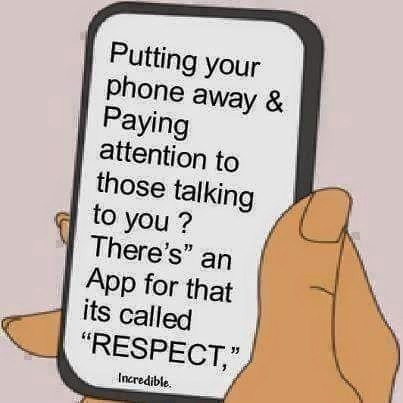 """Text - Text - Putting your phone away & Paying attention to those talking to you ? There's"""" an App for that its called """"RESPECT,"""", Incredible."""