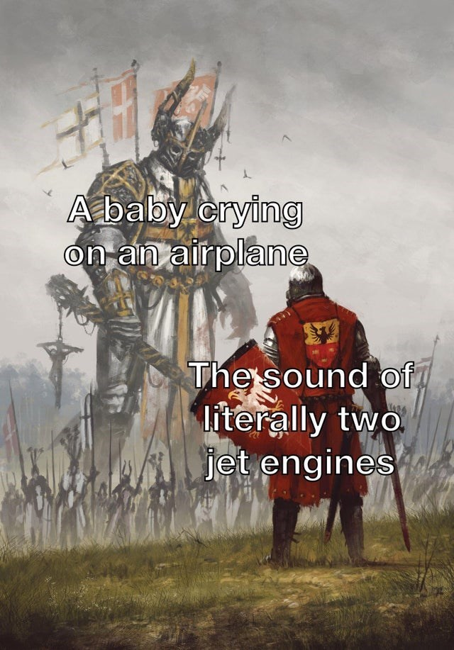 Text - A baby crying on an airplane The sound of literally two jet engines