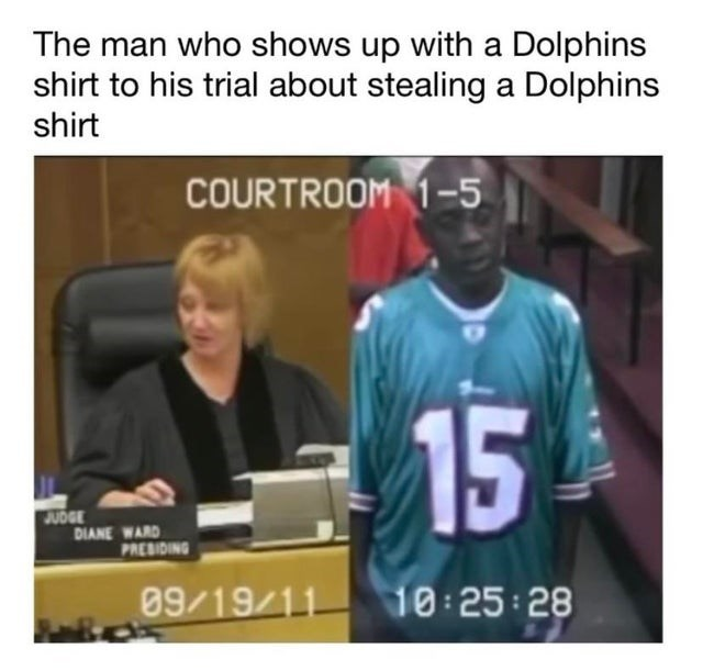 Text - The man who shows up with a Dolphins shirt to his trial about stealing a Dolphins shirt COURTROOM 1-5 AUDGE DIANE WARD PRESIDING 09/19/11 10 25 28 15