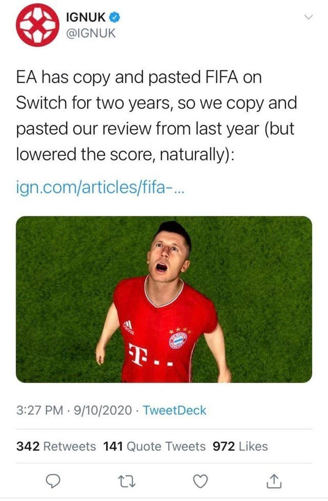 Text - IGNUK O @IGNUK EA has copy and pasted FIFA on Switch for two years, so we copy and pasted our review from last year (but lowered the score, naturally): ign.com/articles/fifa-. %3. 3:27 PM 9/10/2020 · TweetDeck 342 Retweets 141 Quote Tweets 972 Likes