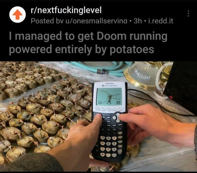 Product - r/nextfuckinglevel Posted bv u/onesmallservina • 3h • i.redd.it I managed to get Doom running powered entirely by potatoes