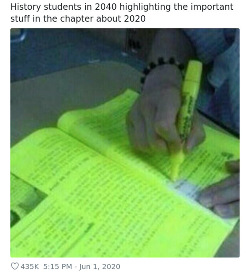 Text - History students in 2040 highlighting the important stuff in the chapter about 2020 O 435K 5:15 PM - Jun 1, 2020 INITHP
