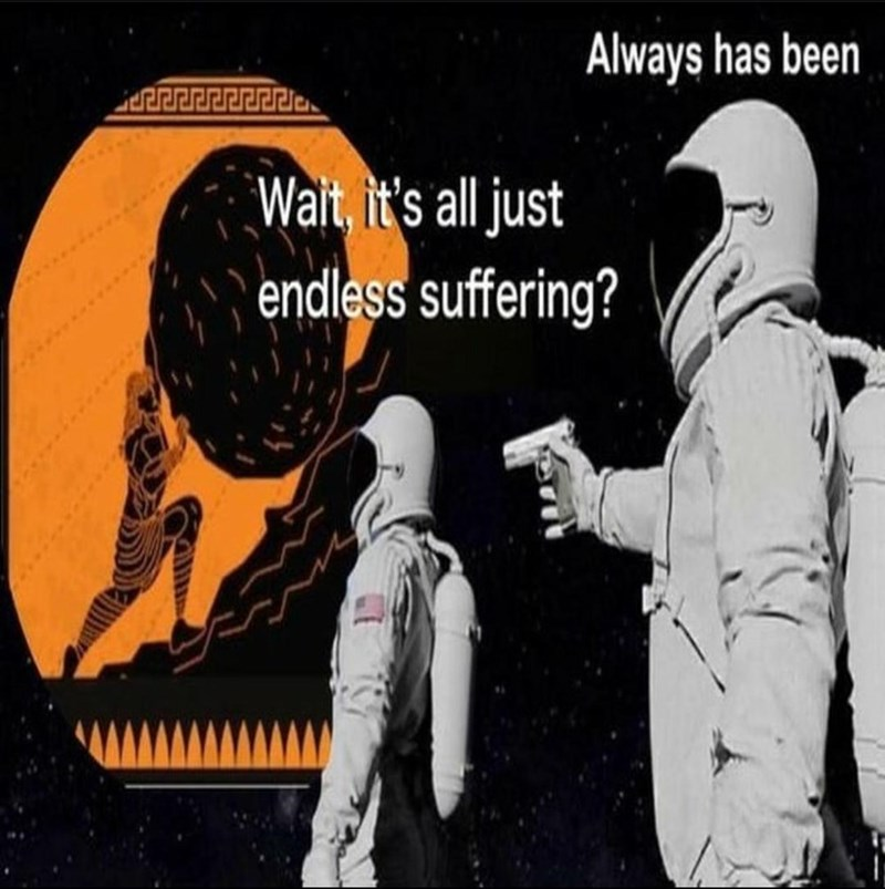 Astronaut - Always has been Wait, it's all just endless suffering?
