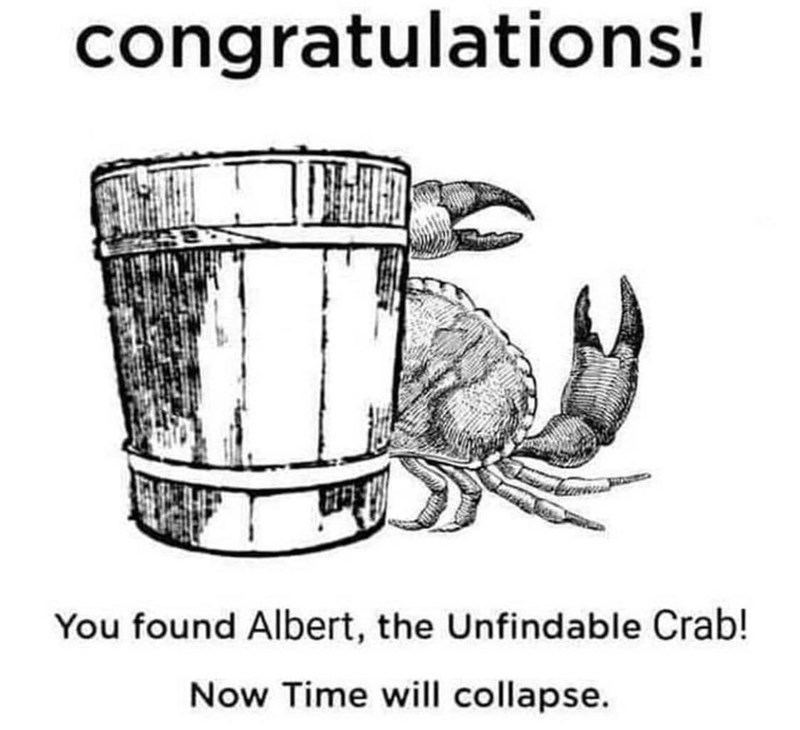 Text - congratulations! You found Albert, the Unfindable Crab! Now Time will collapse.