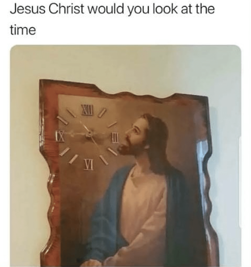 Text - Jesus Christ would you look at the time VI