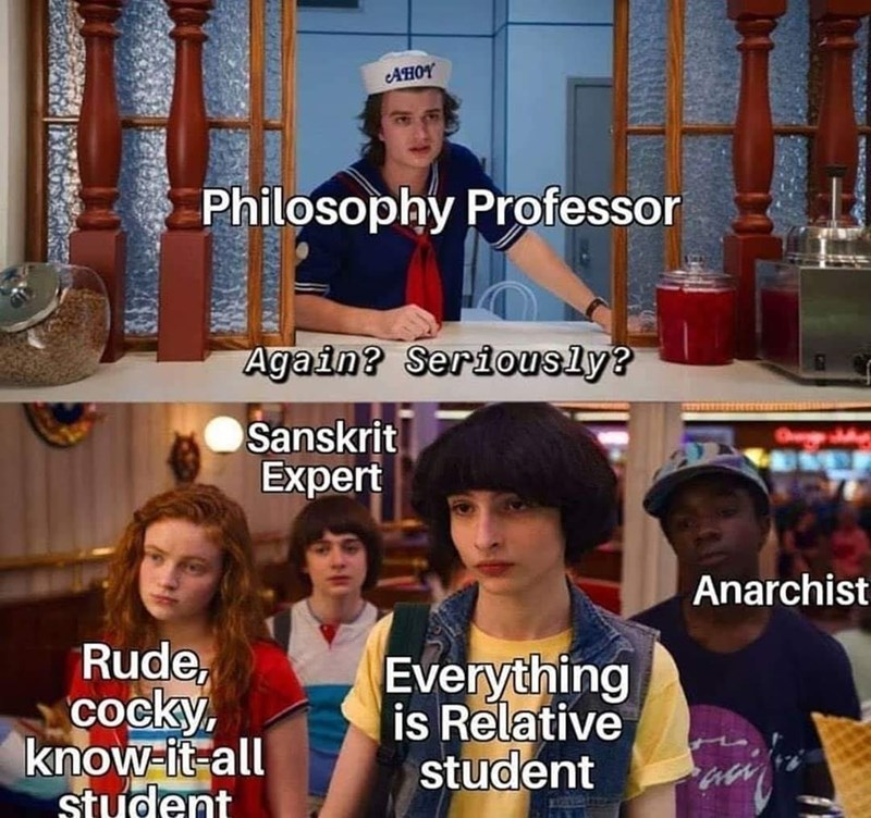 Photo caption - AHOY Philosophy Professor Again? Seriously? Sanskrit Expert Anarchist Rude, cocky, know-it-all student Everything is Relative student