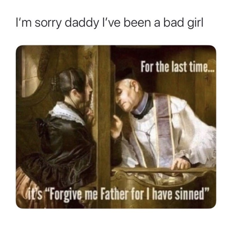 """Text - I'm sorry daddy l've been a bad girl For the last time.. it's Forgive me Father for I have sinned"""""""