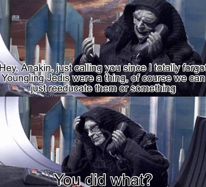 Text - Hey, Anakin, just calling you since I totally forgof Youngling Jedis were a thing, of course we can just reeducate them or something You did what?