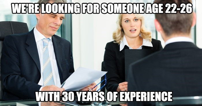 Job - WERE LOOKING FOR SOMEONE AGE 22-26 WITH 30 YEARS OF EXPERIENCE
