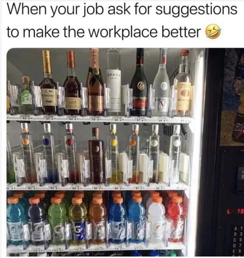 Text - Alcohol - When your job ask for suggestions to make the workplace better SPFI E 9