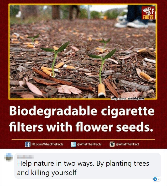 Adaptation - WHAT THE F FACTS Imagasource dzinetrip.com Biodegradable cigarette filters with flower seeds. FB.com/WhatTheFacts @WhatTheFFacts @What TheFFact Help nature in two ways. By planting trees and killing yourself