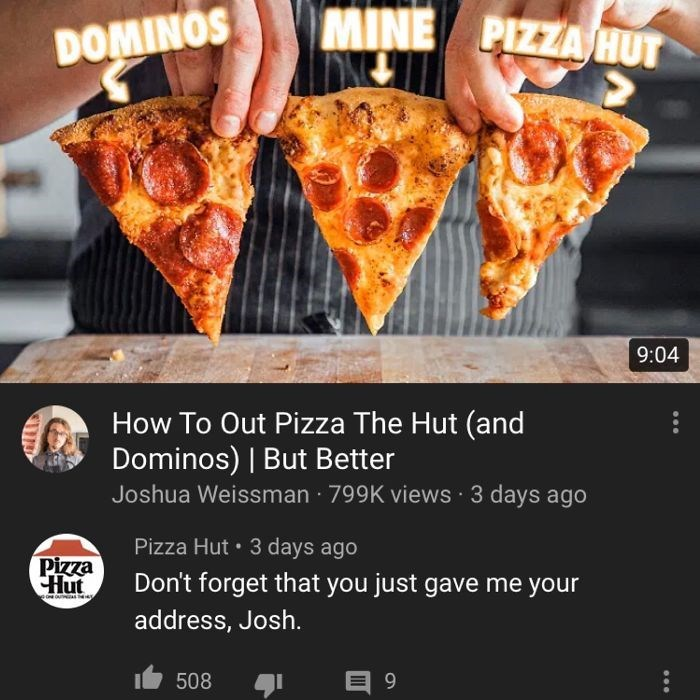 Dish - MINE PIZZA HUT DOMINOS 9:04 How To Out Pizza The Hut (and Dominos) | But Better Joshua Weissman · 799K views · 3 days ago Pizza Hut • 3 days ago Pizza CHut Don't forget that you just gave me your address, Josh. 508