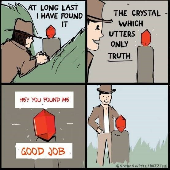 Cartoon - AT LONG LAST I HAVE FOUND IT THE CRYSTAL WHICH UTTERS ONLY TRUTH HEY YOU FOUND ME GOOD JOB @NATHANWPYLE/ BUZZFEED
