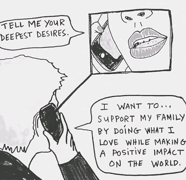 Cartoon - TELL ME YOUR DEEPEST DESIRES. I WANT TO... SUPPORT MY FAMILY BY DOING WHAT I LOVE WHILE MAKIN G A PoSitiVE IMPACT ON THE WORLD.