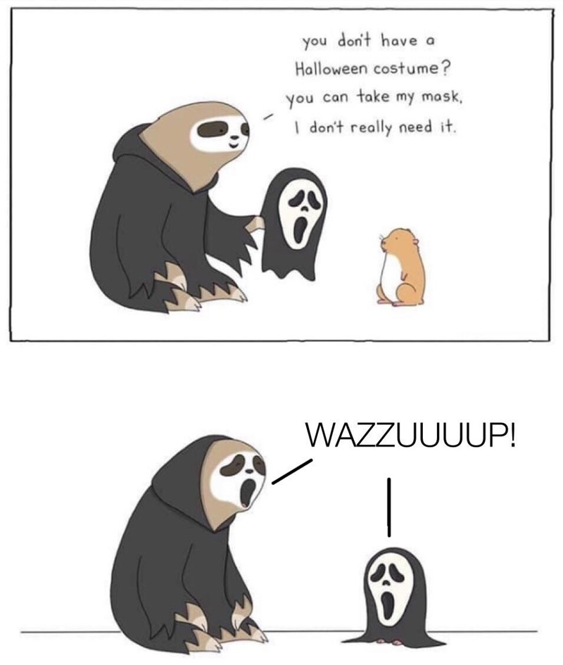 Cartoon - you don't have a Halloween costume? you can take my mask, I don't really need it. WAZZUUUUP!