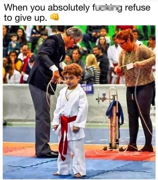 Martial arts uniform - When you absolutely fucking refuse to give up. O re