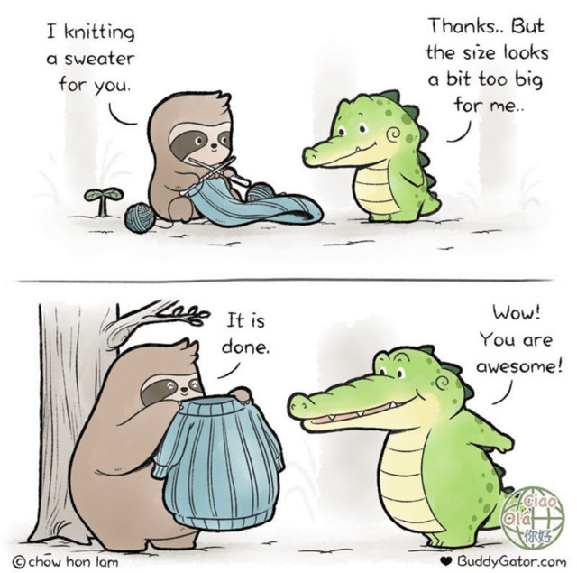 Cartoon - Thanks.. But I knitting a sweater for you. the size looks a bit too big for me.. ag It is Wow! You are done. awesome! Celao 大你好 BuddyGator.com © chow hon lam