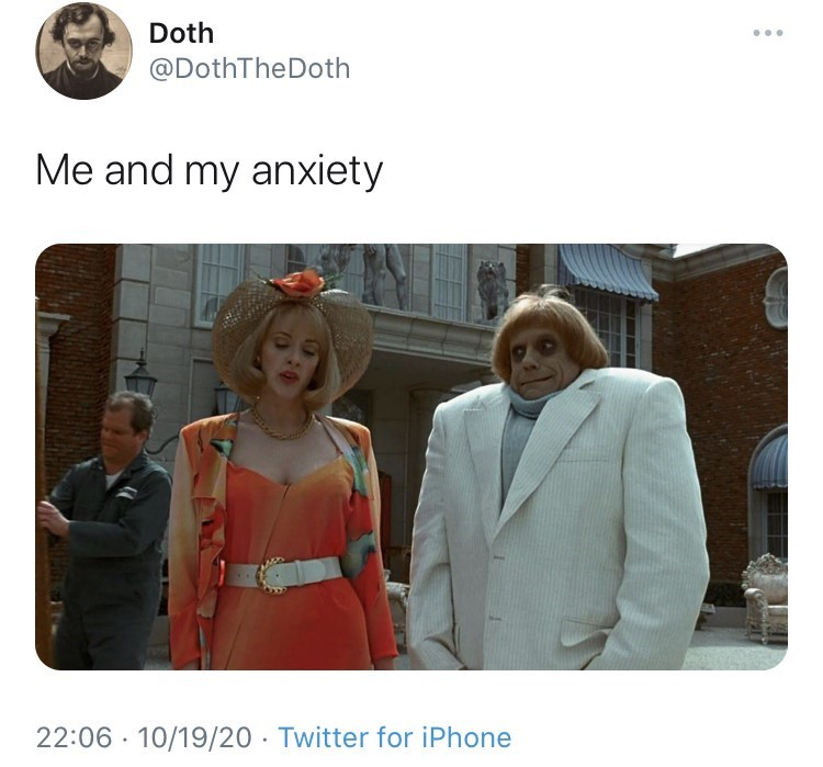 Adaptation - Doth @DothTheDoth Me and my anxiety 22:06 · 10/19/20 · Twitter for iPhone