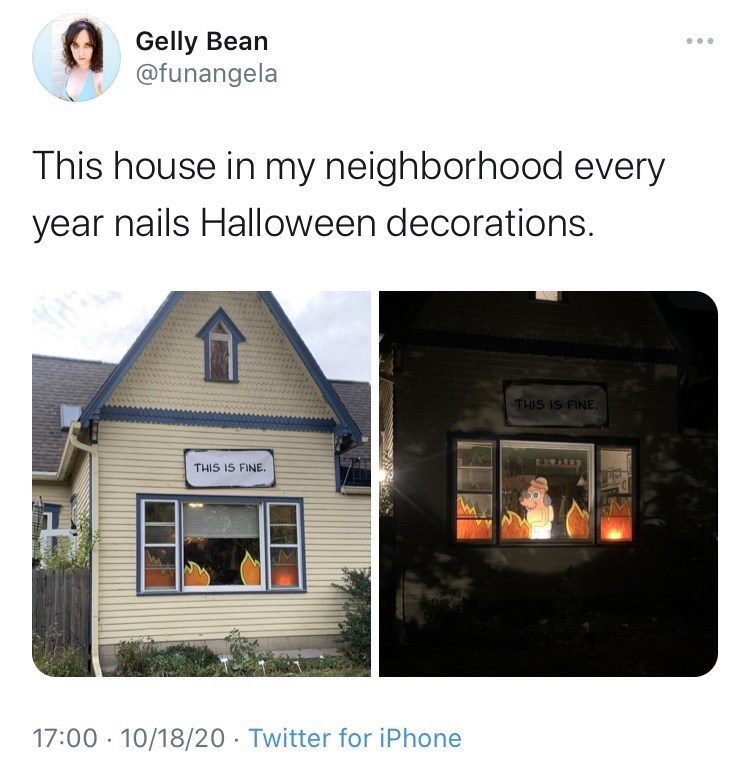 Property - Gelly Bean @funangela This house in my neighborhood every year nails Halloween decorations. THIS IS FINE, THIS IS FINE. 17:00 · 10/18/20 · Twitter for iPhone