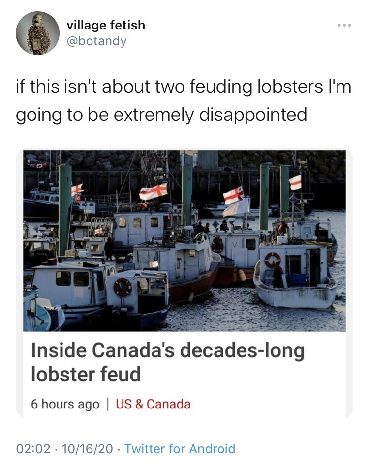 Product - village fetish @botandy if this isn't about two feuding lobsters I'm going to be extremely disappointed Inside Canada's decades-long lobster feud 6 hours ago US & Canada 02:02 · 10/16/20 · Twitter for Android
