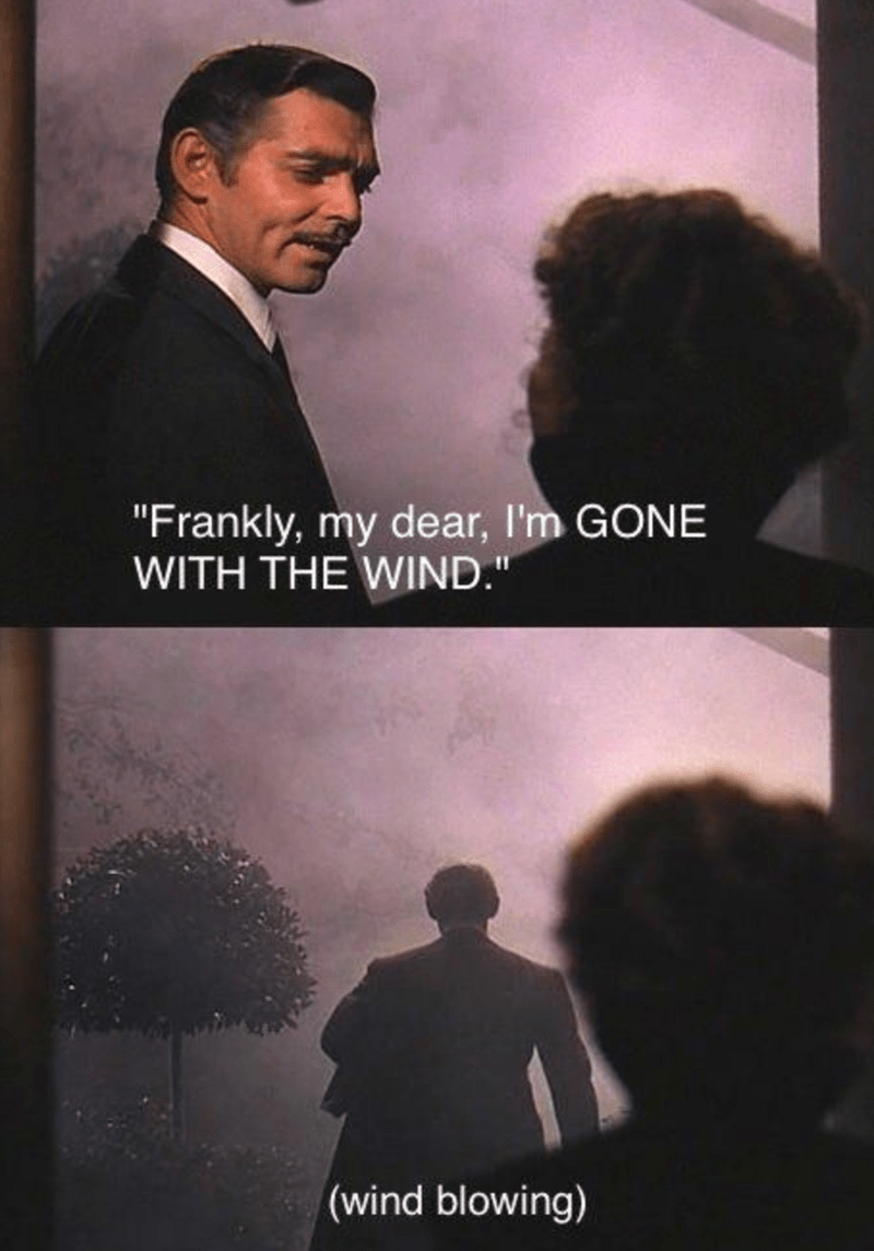 Funny Memes, Stupid Memes, Movie Memes | titular line movie dialogue Frankly, my dear, GONE WITH THE WIND.