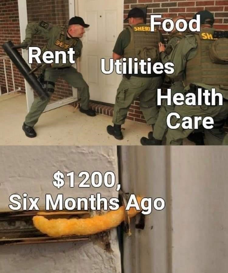 Funny Memes, Dank Memes, Relatable Memes, Real Life Coronavirus Covid 2020 | Food Rent Utilities Health Care $1200 Six Months Ago swat team breaking a door and cheeto used as a door lock
