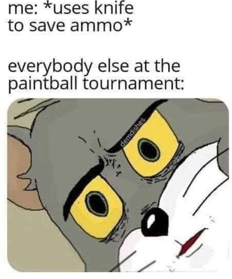 Cartoon - me: *uses knife to save ammo* everybody else at the paintball tournament: demdishes