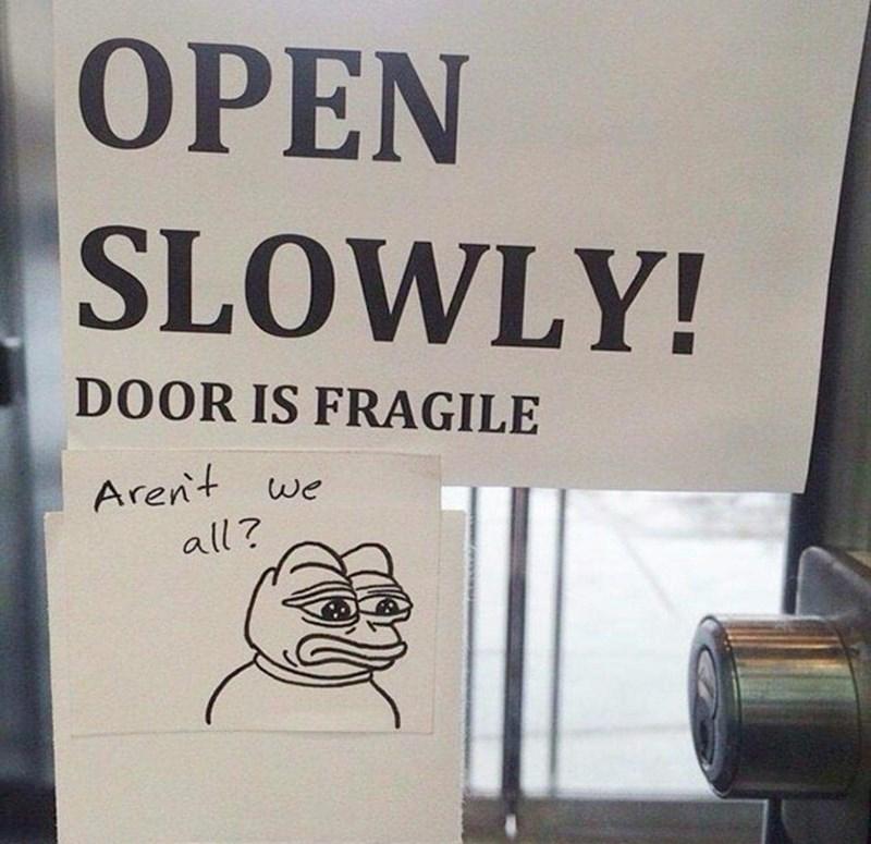 Text - OPEN SLOWLY! DOOR IS FRAGILE Aren't all? we