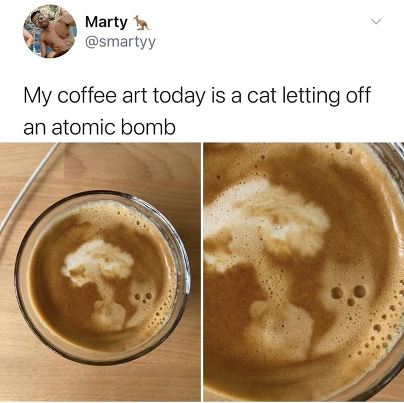 Cat - Food - Marty @smartyy My coffee art today is a cat letting off an atomic bomb