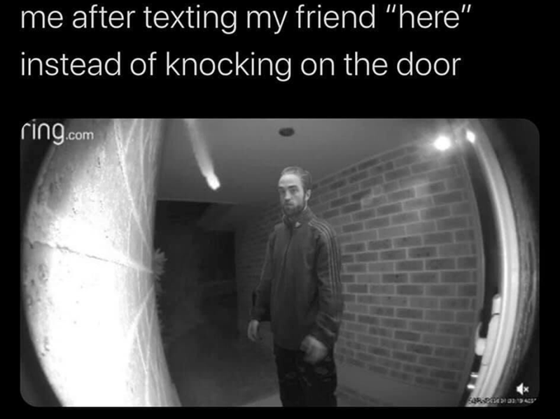 "Relatable Memes, Funny Memes, Dank Memes | me after texting my friend ""here"" instead of knocking on the door Tracksuit Robert Pattinson Standing in the Kitchen"