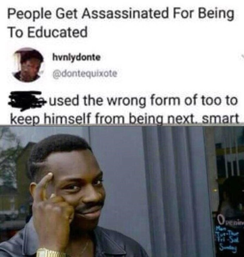 Hair - People Get Assassinated For Being To Educated hvnlydonte @dontequixote used the wrong form of too to keep himself from being next. smart OPenin Man M-Sal Sany